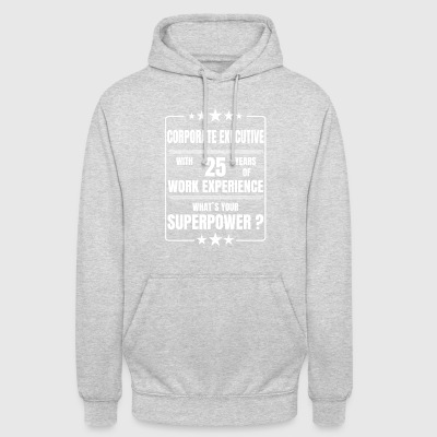 CORPORATE EXECUTIVE 25 YEARS OF WORK EXPERIENCE - Unisex Hoodie