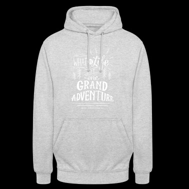 what is life but one grand adventure - Unisex Hoodie