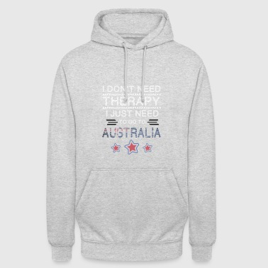I do not need a Therapy go to Australia - Unisex Hoodie