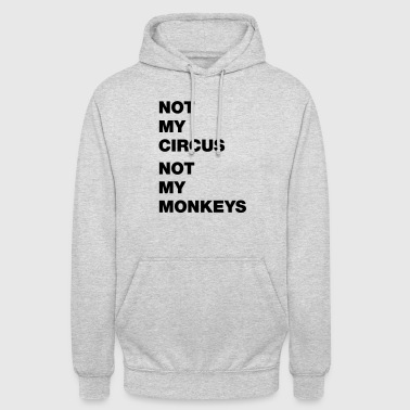 not my circus not my monkeys - Unisex Hoodie