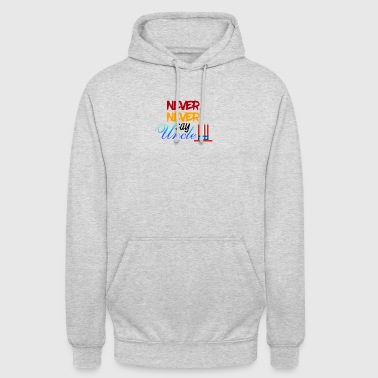 Never Never say Uncle - Unisex Hoodie