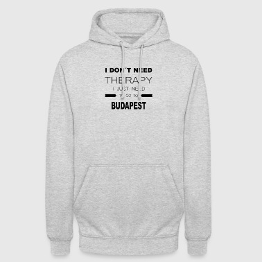 i dont need therapy i just need to go to BUDAPES - Unisex Hoodie