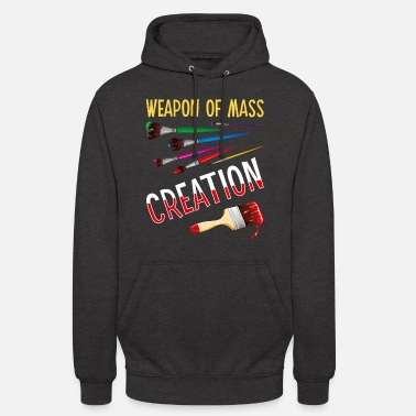 Artist Weapons Of Mass Creation Funny Art Supply Artist P - Unisex Hoodie