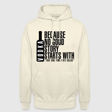 vodka because no good story starts - Unisex Hoodie