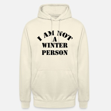Person I Am Not a Winter Person Keine winterperson kalt - Unisex Hoodie