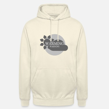 The Global Warming Global Warming * Global Warming * Saying * Quote - Unisex Hoodie