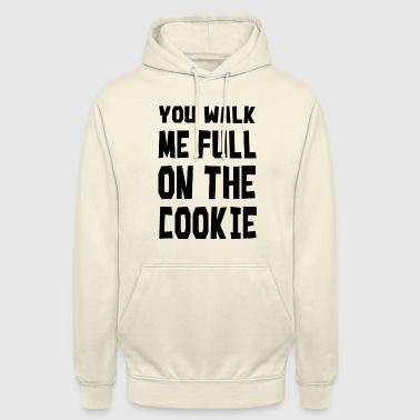 You walk me full on the cookie - Unisex Hoodie