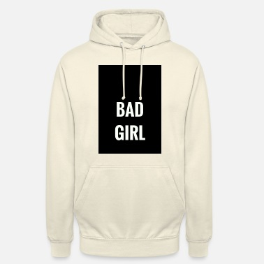 Bad Girls Bad Girl - Hoodie unisex