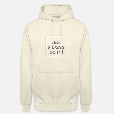 Just just f_cking do it! - Unisex Hoodie