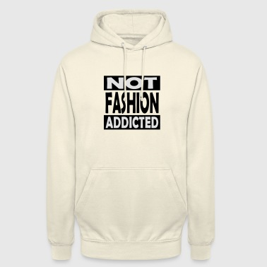 Not_Fashion_Addicted - Unisex Hoodie