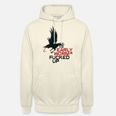 The early worm is fucked up - Unisex Hoodie