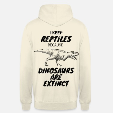 I Keep Reptiles Because Dinosaurs Are Extinct Roar - Unisex Hoodie