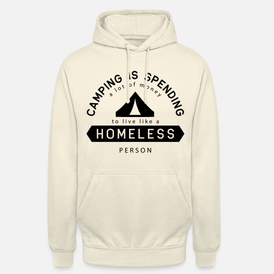 Tent Hoodies & Sweatshirts - Camping is Spending Money to Live Like Homeless - Unisex Hoodie vanilla