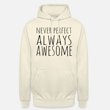 Perfect Never Perfect Always Awesome - Unisex Hoodie