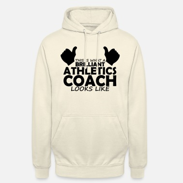 Coach brilliant athletics coach - Unisex Hoodie