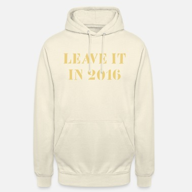 Fichissimo Leave it in 2016 - Hoodie unisex