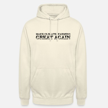 Protection Make climate warming great again / Protecting the environment - Unisex Hoodie