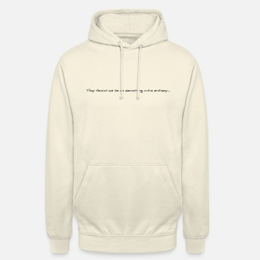 Sail They forced us to do something extra ordinary 1 - Unisex Hoodie