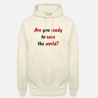 Are you ready to save the world? - Unisex Hoodie