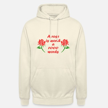 Rose Flowers, roses say more than 1000 words. gift - Unisex Hoodie