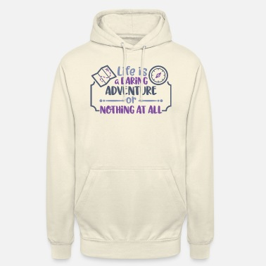 life is a daring adventure - or nothing at all - Unisex Hoodie