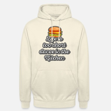 Fast Food Life is too short, dance in the kitchen - Unisex Hoodie