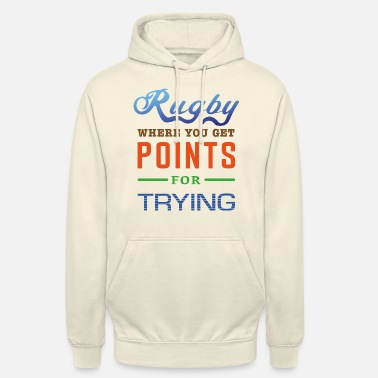 Rugby, where you get points for trying - Unisex Hoodie