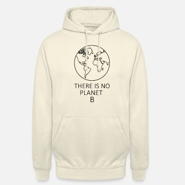 Planet There is no PLANet B - Unisex Hoodie