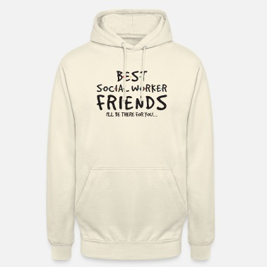 Worker Best Social Worker Friends I'll Be There For You - Unisex Hoodie