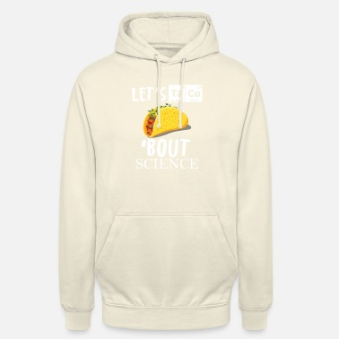 Funny Let's Taco 'Bout Science Mexican Science - Unisex Hoodie