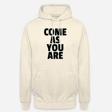 You Come As You Are - Unisex Hoodie