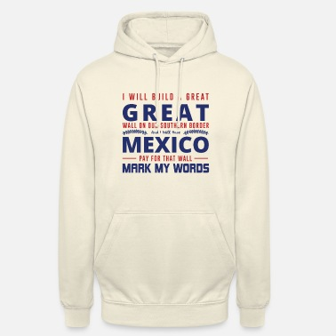 President I WILL BUILD A GREAT Great Wall ... - Unisex Hoodie