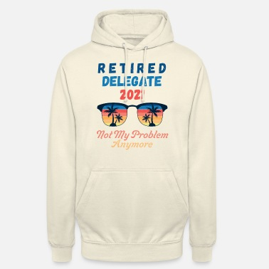 Retired Delegate 2021 Not My Problem Any - Unisex Hoodie