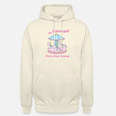 Carousel never stops turning - Unisex Hoodie