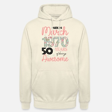 March Made In March 1970 50 Years Of Being Awesome - Unisex Hoodie