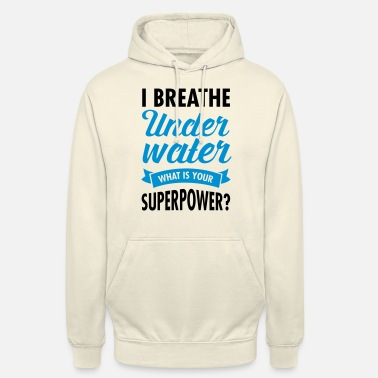 Scuba I Breathe Underwater - What Is Your Superpower? - Hoodie unisex