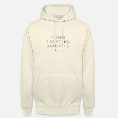 Shock I Came I Saw I Had Anxiety so I Left - Hoodie unisex