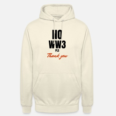 NO WW3 please - Unisex Hoodie
