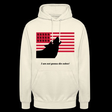I`m not gonna die sober! The Wolf of Wallstreet - Unisex Hoodie
