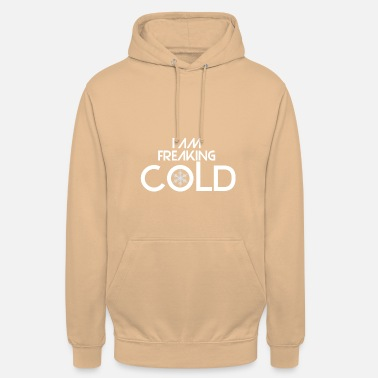 Cold The thing is that I am freaking cold - Unisex Hoodie