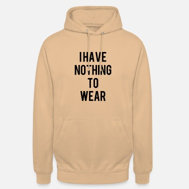 Wear I have nothing to wear - Unisex Hoodie