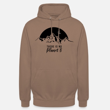 No Planet B there is no planet b - Unisex Hoodie