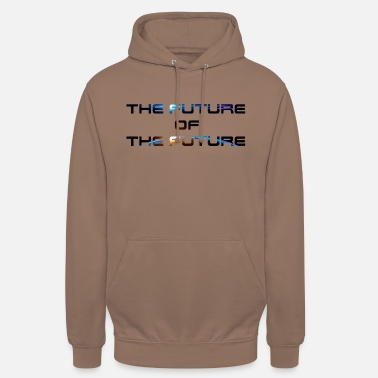Futures The Future Of The Future - Unisex Hoodie
