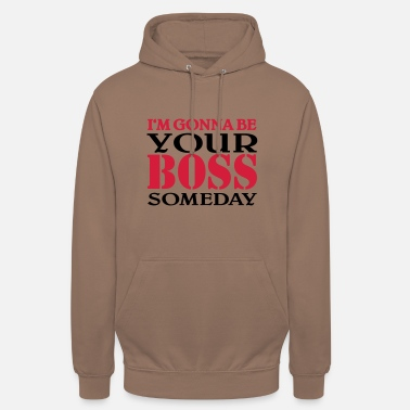 I'm gonna be your Boss someday - Unisex Hoodie