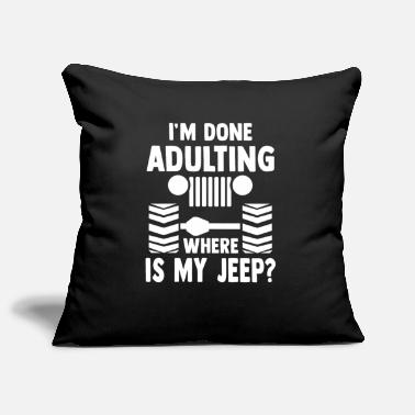 Off I'm done Adulting where is my Jeep? offroad suv - Housse de coussin décorative 45 x 45 cm