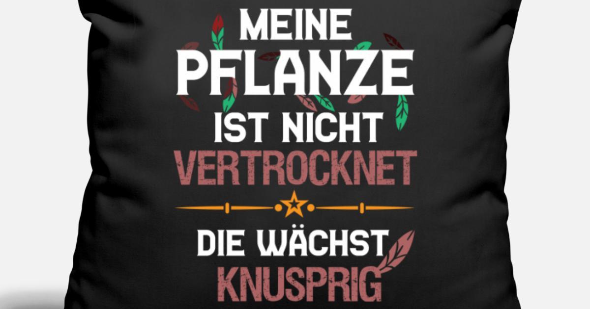 Lustiger Spruch Gärtner Garten Vertrocknen Gießen Kissenhülle Spreadshirt