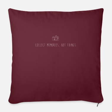 Collect Memories Collect Memories, Not Things - Collect Memories - Pillowcase 17,3'' x 17,3'' (45 x 45 cm)