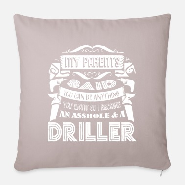 Driller Driller I Became A Driller - Pillowcase 17,3'' x 17,3'' (45 x 45 cm)