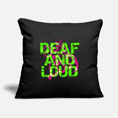 Loud Deaf and loud - Pillowcase 17,3'' x 17,3'' (45 x 45 cm)