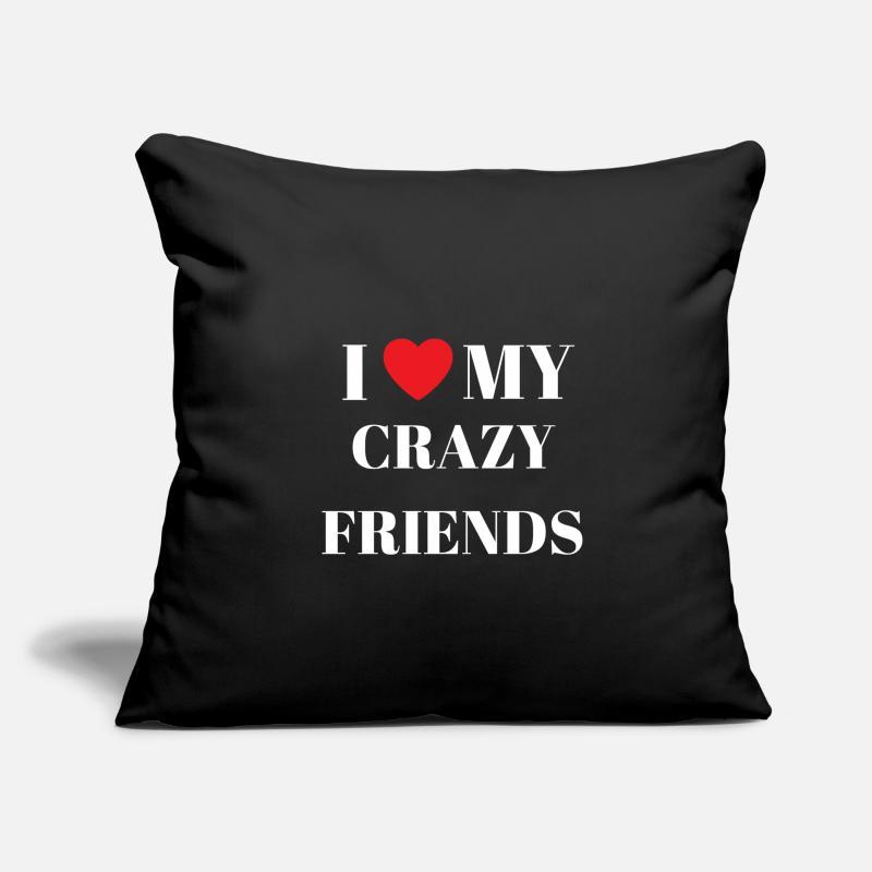 I LOVE MY CRAZY FRIENDS - GIFT IDEA Sofa pillowcase 17,3'' x 17,3'' (45 x  45 cm) - black